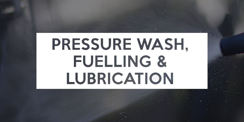 Pressure Wash, Fuelling and Lubrication